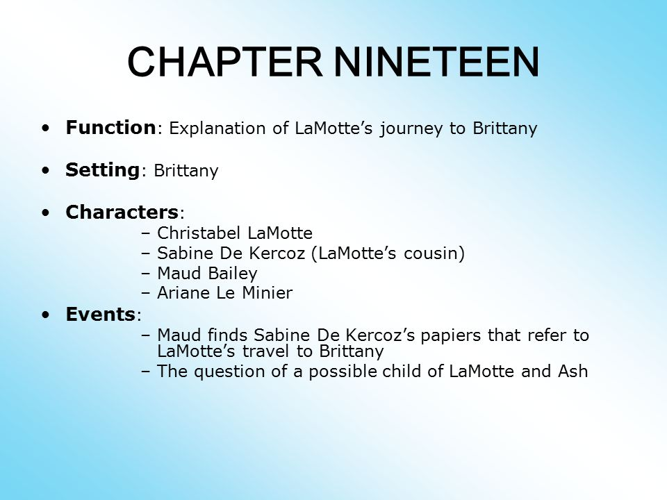 CHAPTER NINETEEN Function: Explanation of LaMotte's journey to Brittany. Setting: Brittany. Characters: