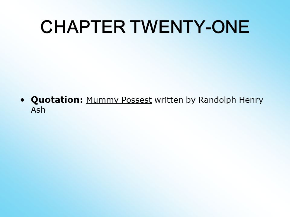 CHAPTER TWENTY-ONE Quotation: Mummy Possest written by Randolph Henry Ash