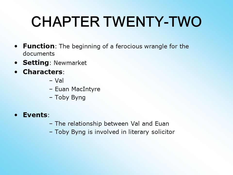 CHAPTER TWENTY-TWO Function: The beginning of a ferocious wrangle for the documents. Setting: Newmarket.