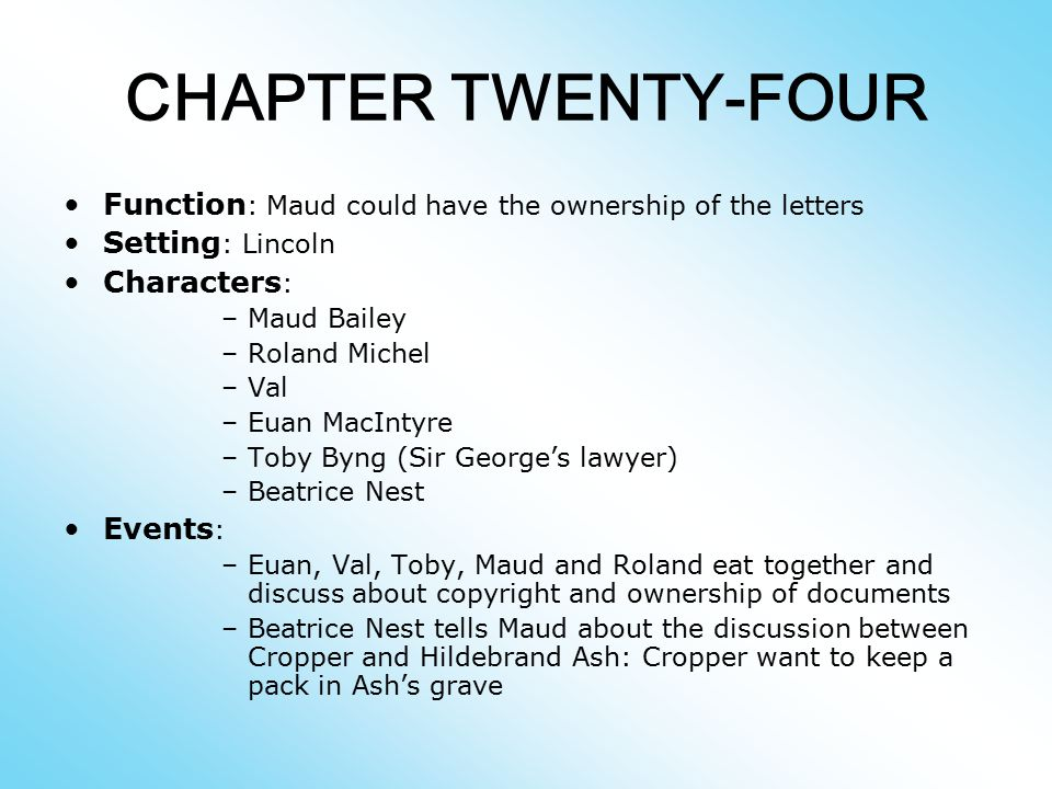 CHAPTER TWENTY-FOUR Function: Maud could have the ownership of the letters. Setting: Lincoln. Characters: