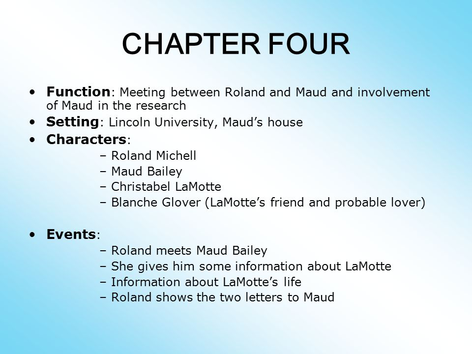 CHAPTER FOUR Function: Meeting between Roland and Maud and involvement of Maud in the research. Setting: Lincoln University, Maud's house.