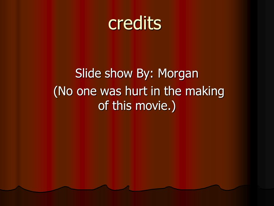 Slide show By: Morgan (No one was hurt in the making of this movie.)