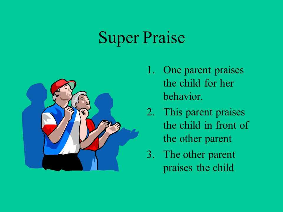 Super Praise One parent praises the child for her behavior.