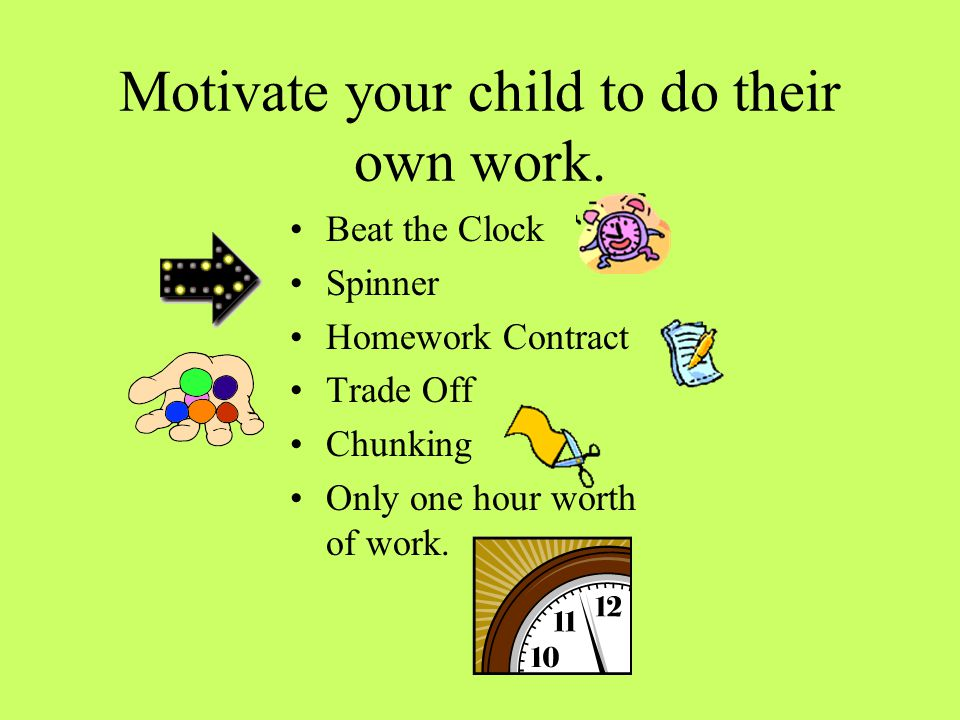 Motivate your child to do their own work.
