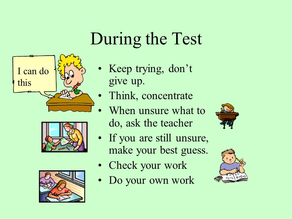 During the Test Keep trying, don't give up. Think, concentrate
