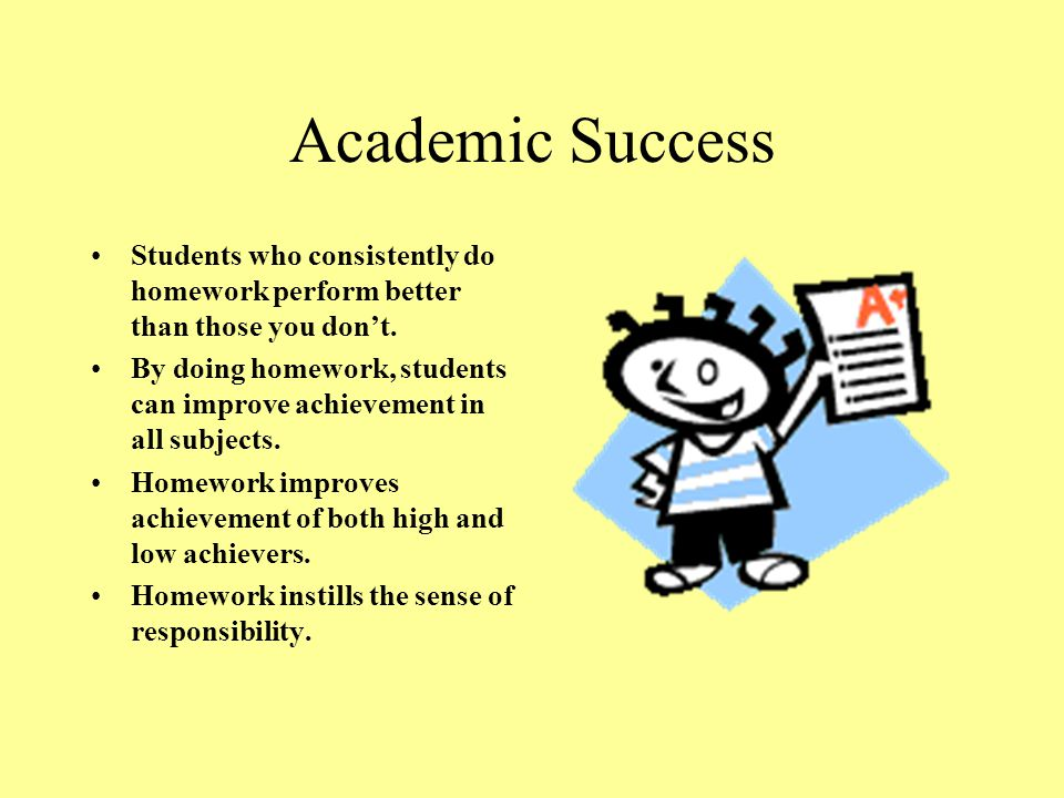 Academic Success Students who consistently do homework perform better than those you don't.