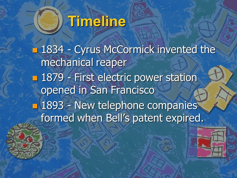 Timeline 1834 - Cyrus McCormick invented the mechanical reaper