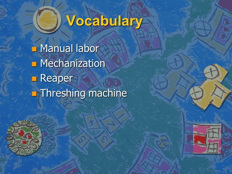Vocabulary Manual labor Mechanization Reaper Threshing machine