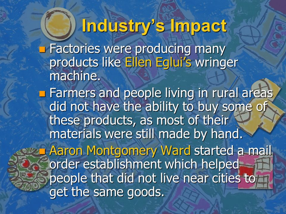 Industry's Impact Factories were producing many products like Ellen Eglui's wringer machine.
