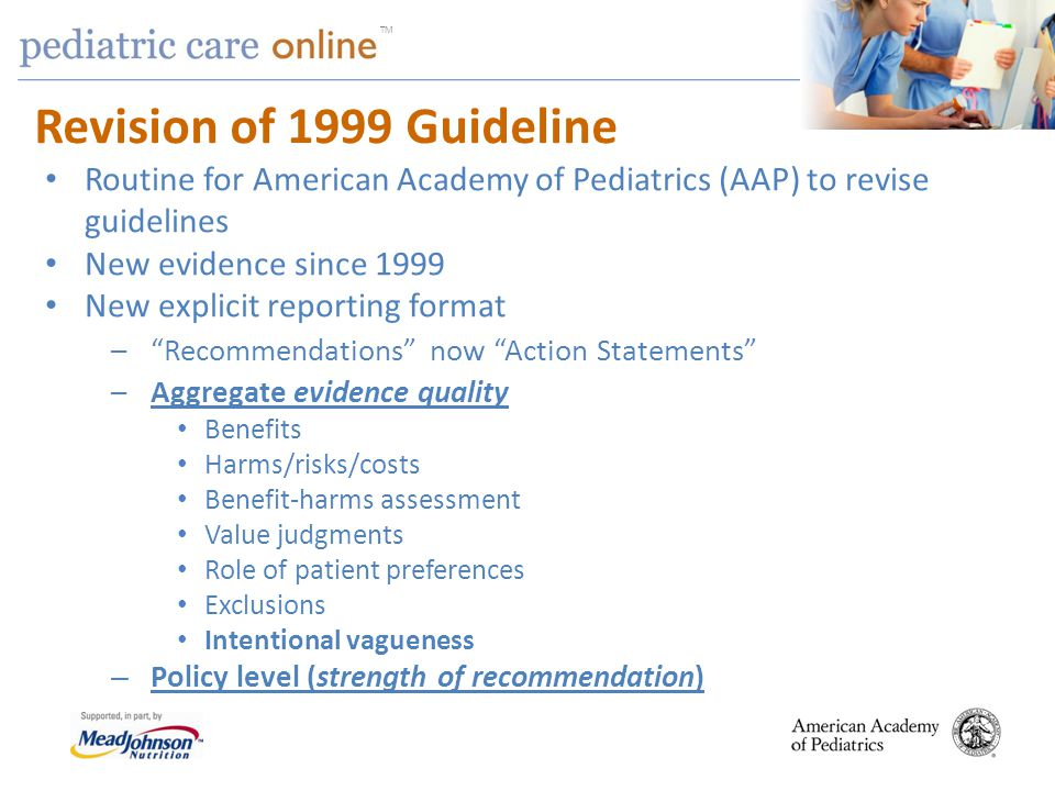 Revision of 1999 Guideline Routine for American Academy of Pediatrics (AAP) to revise guidelines. New evidence since 1999.