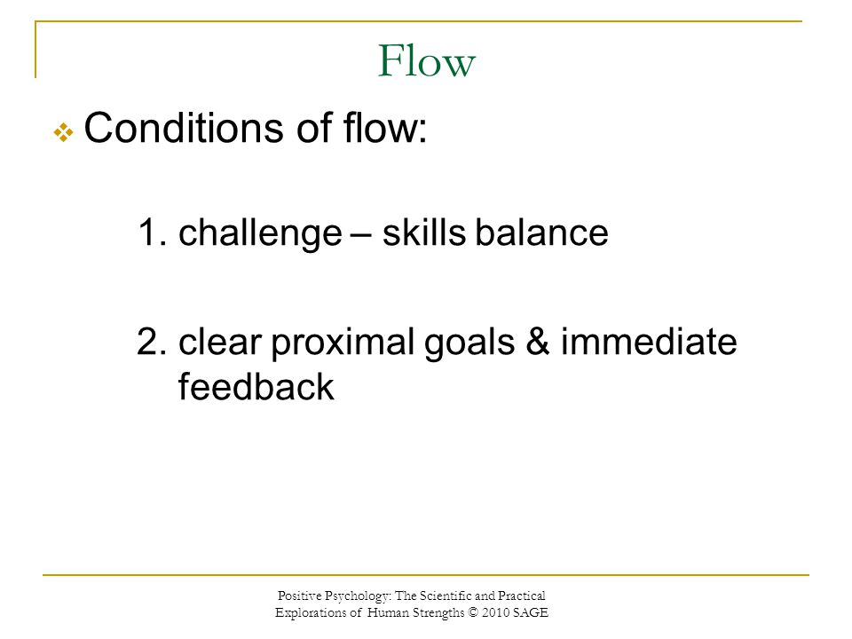 Flow Conditions of flow: 2. clear proximal goals & immediate feedback
