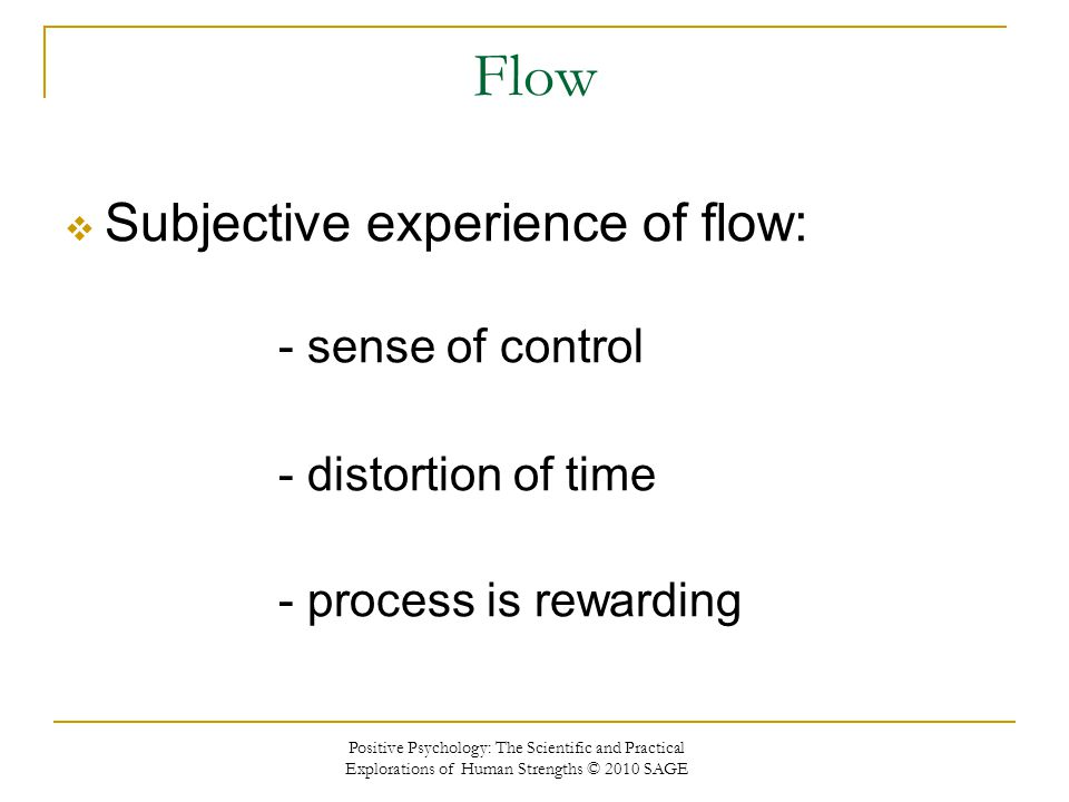 Flow Subjective experience of flow: - sense of control