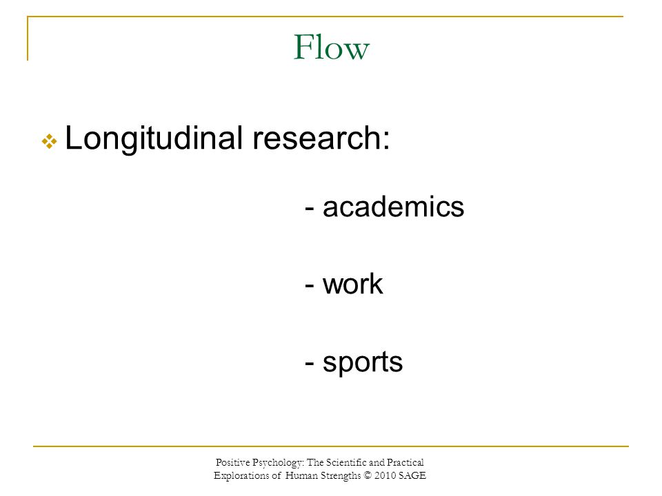 Flow Longitudinal research: - academics - work - sports