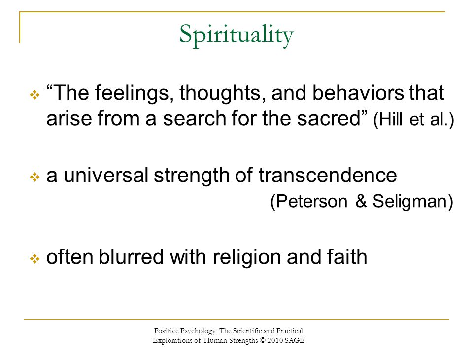 Spirituality The feelings, thoughts, and behaviors that arise from a search for the sacred (Hill et al.)