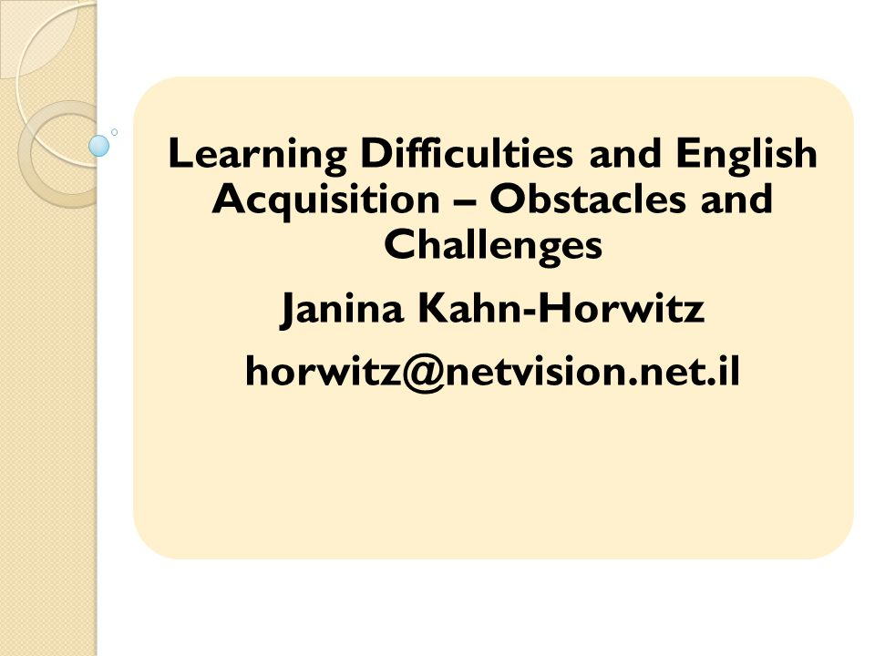 Learning Difficulties and English Acquisition – Obstacles and Challenges