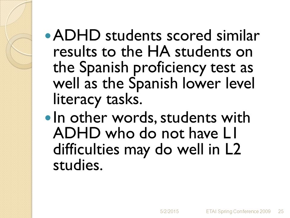 ADHD students scored similar results to the HA students on the Spanish proficiency test as well as the Spanish lower level literacy tasks.