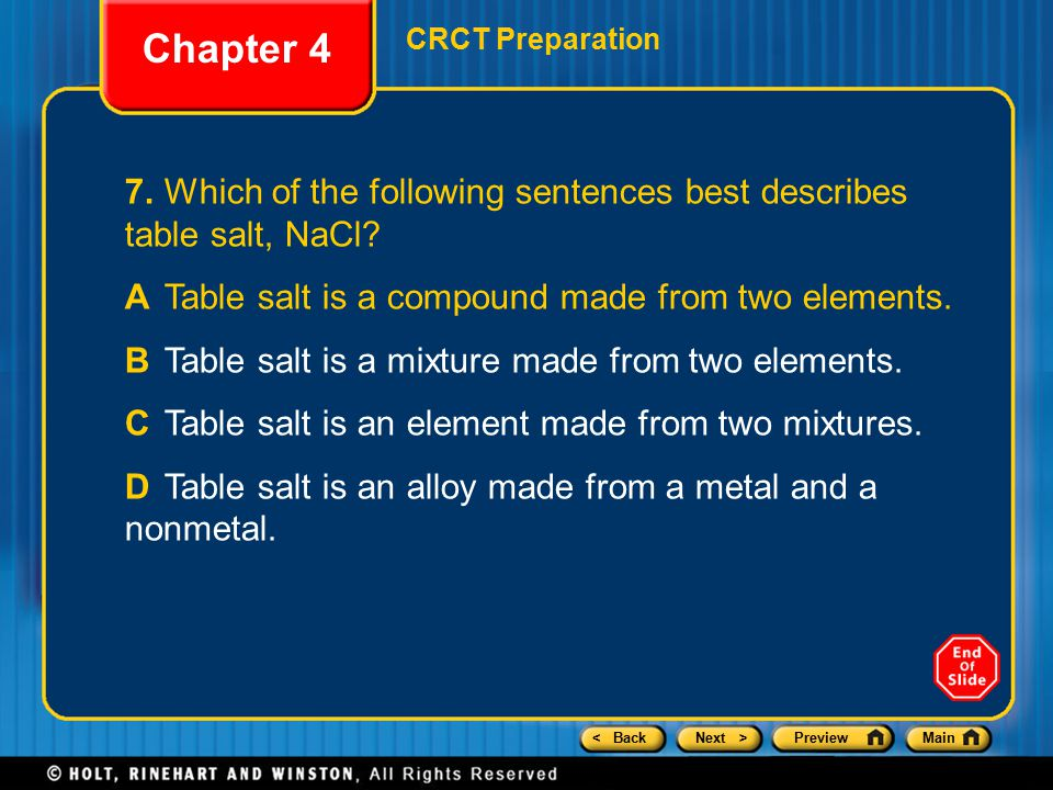 Chapter 4 CRCT Preparation. 7. Which of the following sentences best describes table salt, NaCl A Table salt is a compound made from two elements.