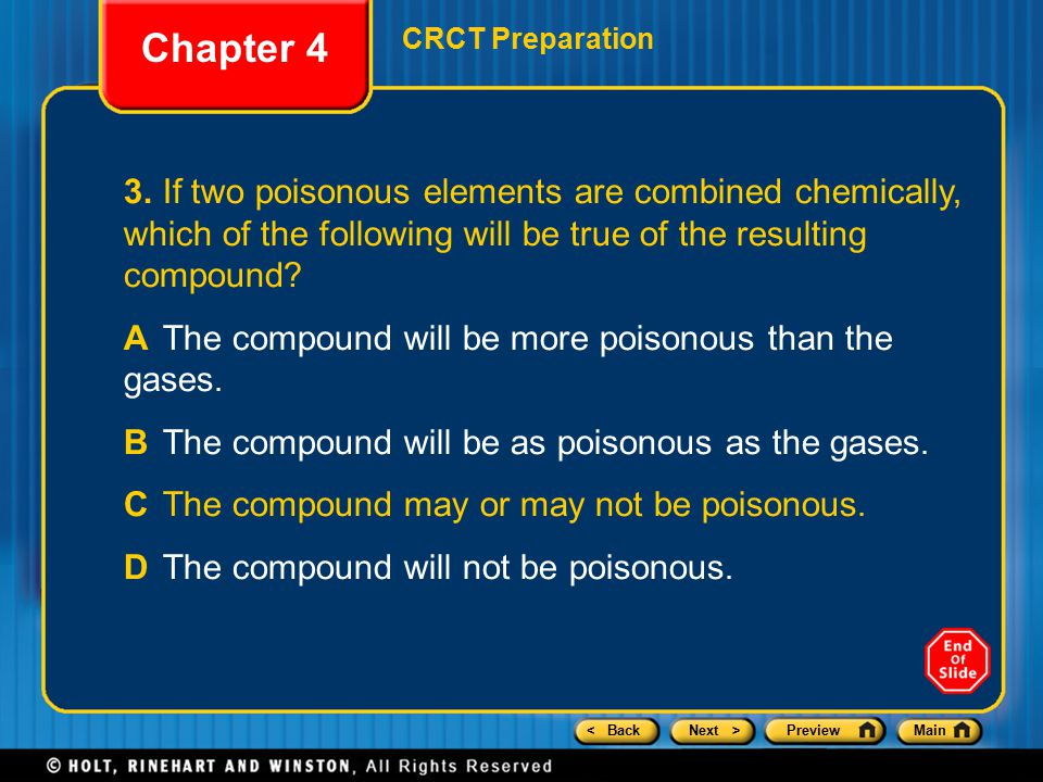 Chapter 4 CRCT Preparation. 3. If two poisonous elements are combined chemically, which of the following will be true of the resulting compound