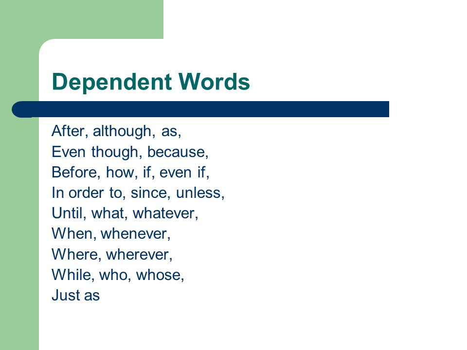 Dependent Words After, although, as, Even though, because,