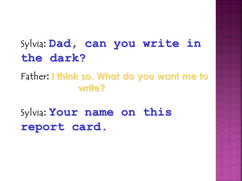 Sylvia: Dad, can you write in the dark