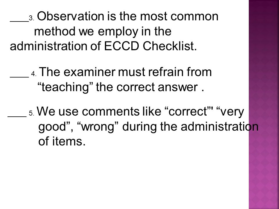 method we employ in the administration of ECCD Checklist.