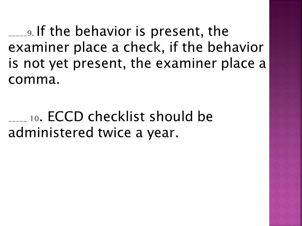_____9. If the behavior is present, the examiner place a check, if the behavior is not yet present, the examiner place a comma.