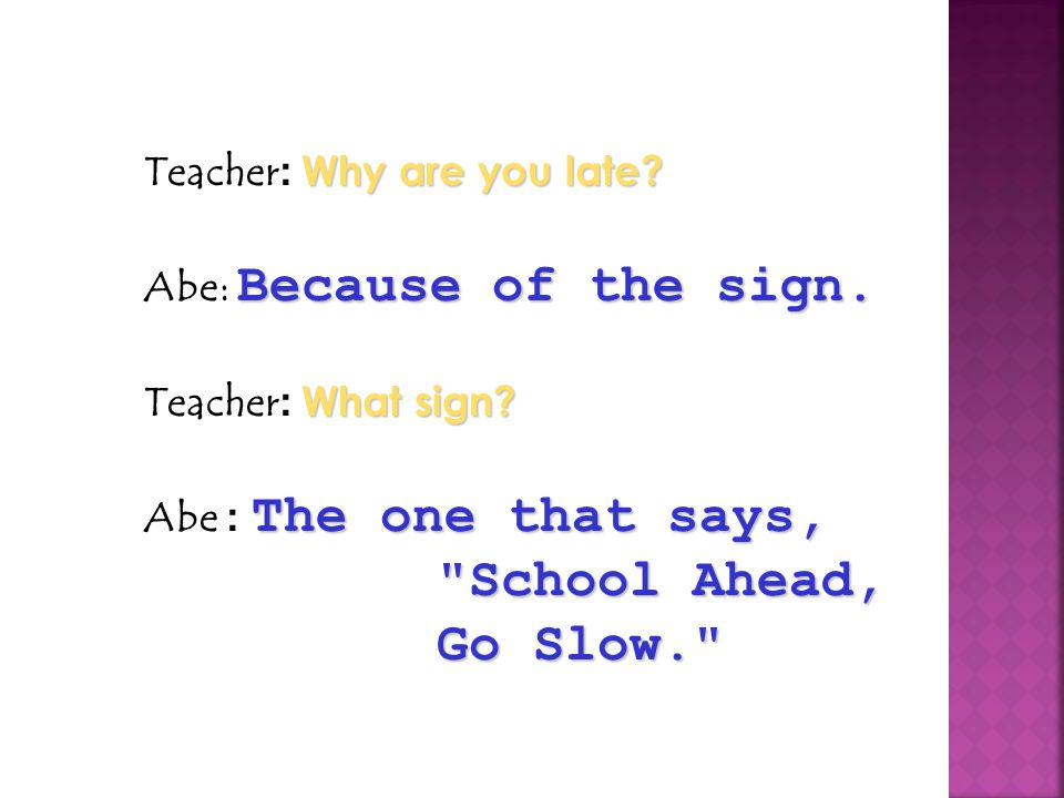 Teacher: Why are you late