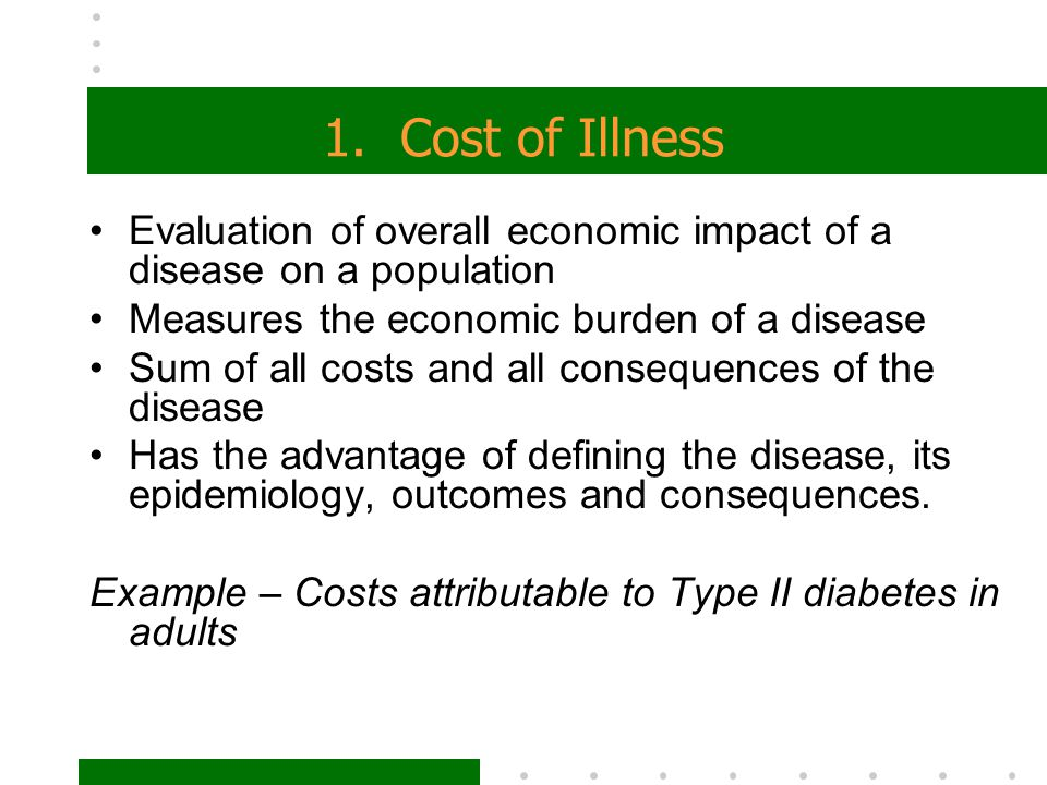 1. Cost of Illness Evaluation of overall economic impact of a disease on a population. Measures the economic burden of a disease.