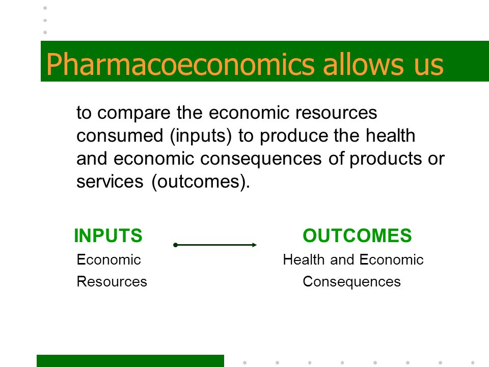 Pharmacoeconomics allows us