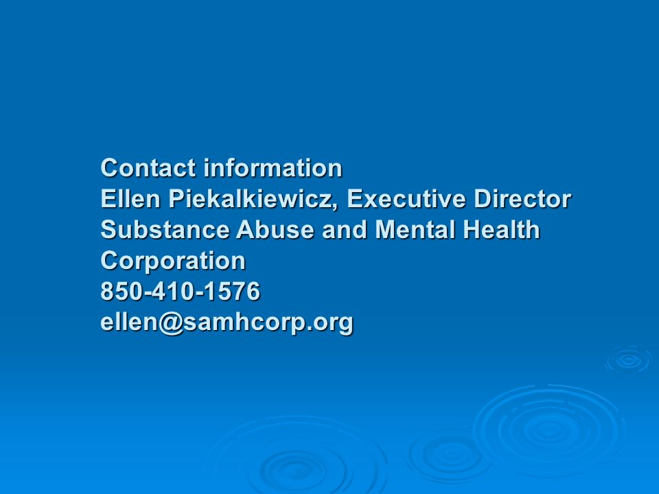 Contact information Ellen Piekalkiewicz, Executive Director Substance Abuse and Mental Health Corporation 850-410-1576 ellen@samhcorp.org