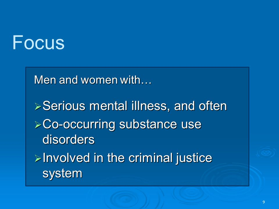 Focus Serious mental illness, and often