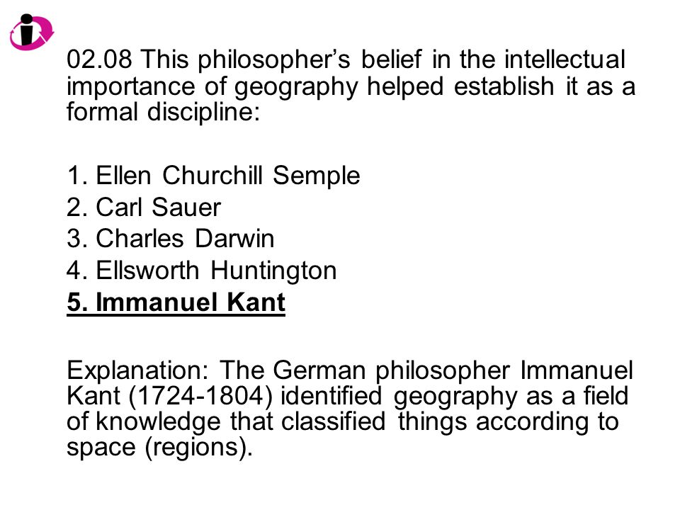 02.08 This philosopher's belief in the intellectual importance of geography helped establish it as a formal discipline: