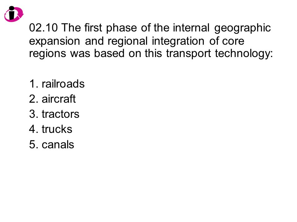 02.10 The first phase of the internal geographic expansion and regional integration of core regions was based on this transport technology: