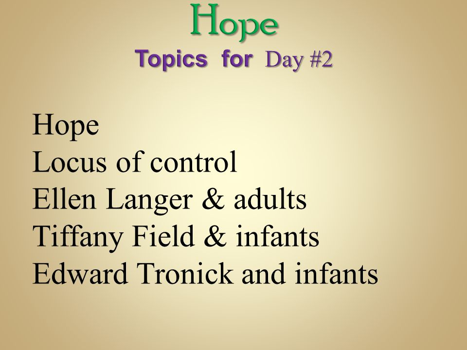 Hope Topics for Day #2 Hope Locus of control Ellen Langer & adults