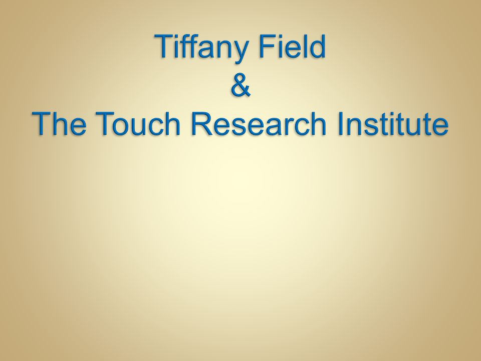 Tiffany Field & The Touch Research Institute
