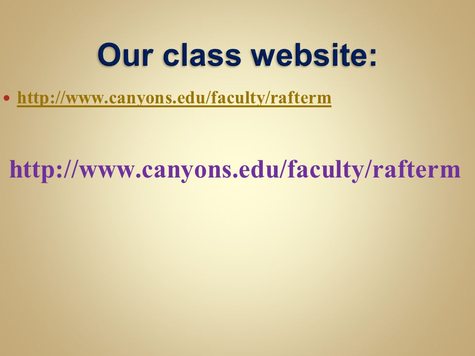 Our class website: http://www.canyons.edu/faculty/rafterm