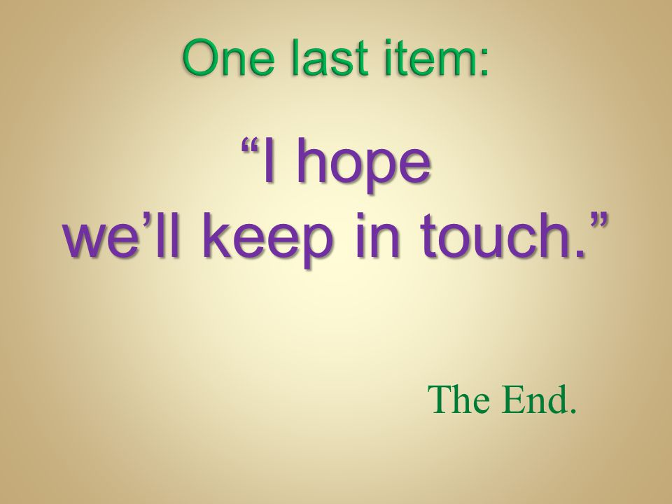I hope we'll keep in touch.