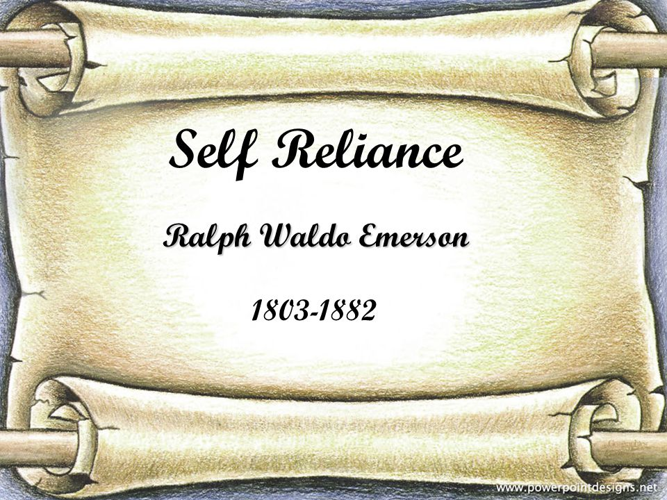 Self Reliance Ralph Waldo Emerson 1803-1882