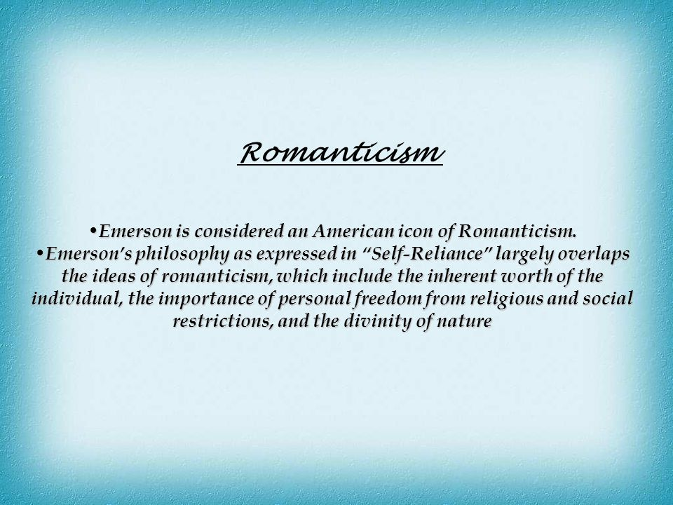Emerson is considered an American icon of Romanticism.