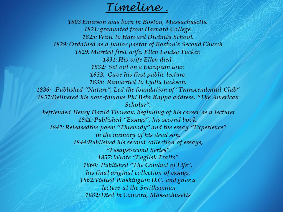 Timeline . 1803 Emerson was born in Boston, Massachusetts.