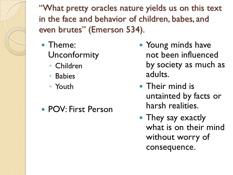 Young minds have not been influenced by society as much as adults.