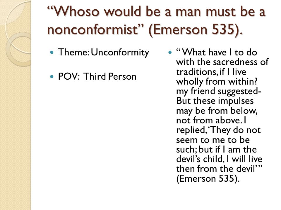 Whoso would be a man must be a nonconformist (Emerson 535).