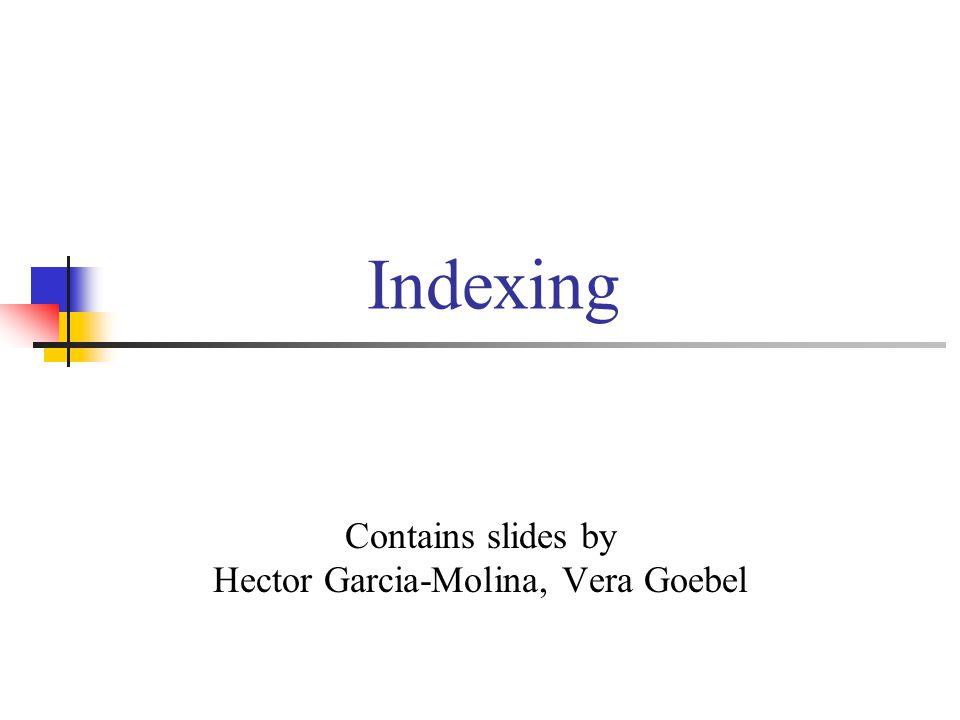 Contains slides by Hector Garcia-Molina, Vera Goebel