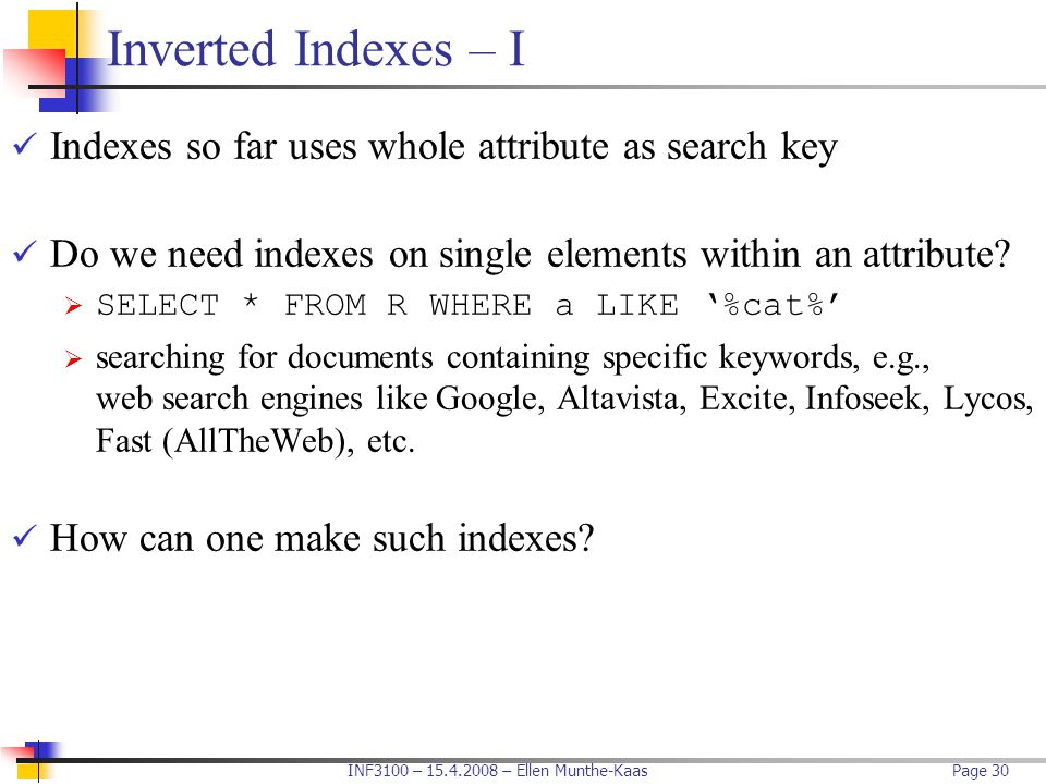 Inverted Indexes – I Indexes so far uses whole attribute as search key