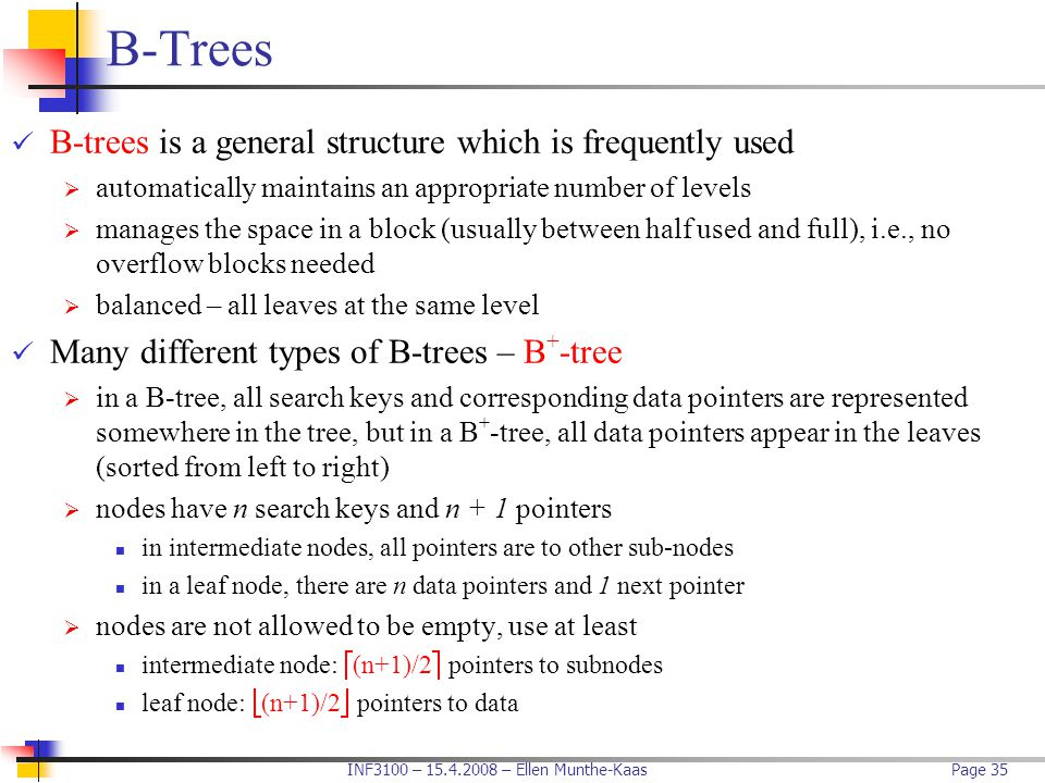 B-Trees B-trees is a general structure which is frequently used