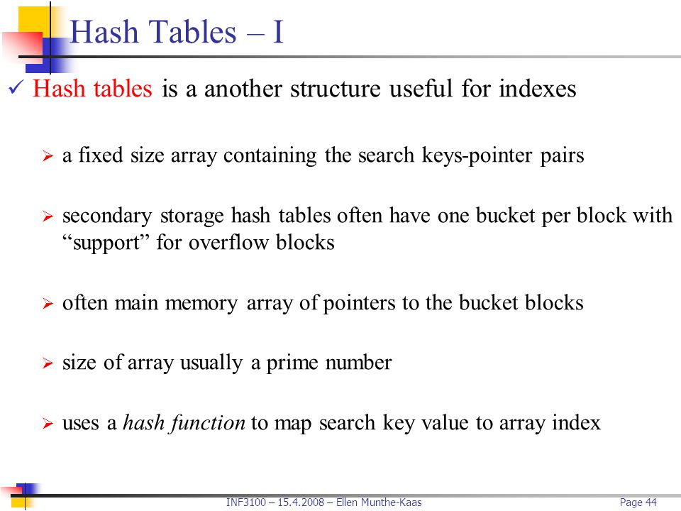 Hash Tables – I Hash tables is a another structure useful for indexes