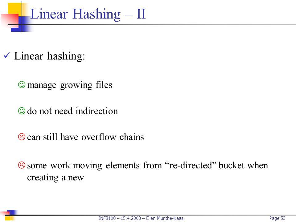 Linear Hashing – II Linear hashing: manage growing files