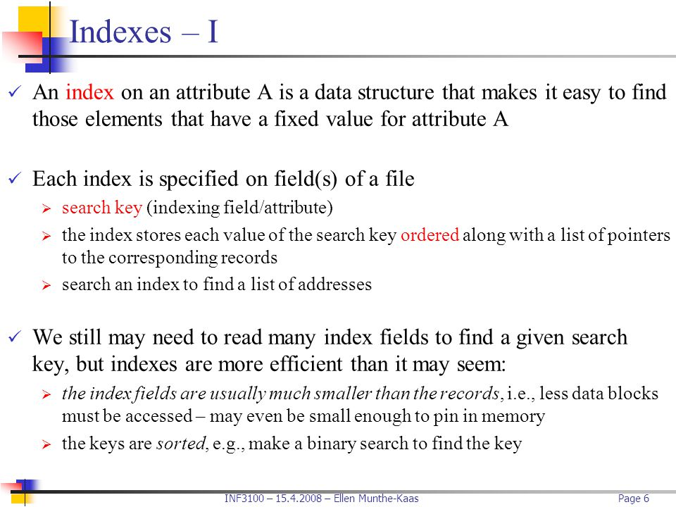 Indexes – I An index on an attribute A is a data structure that makes it easy to find those elements that have a fixed value for attribute A.