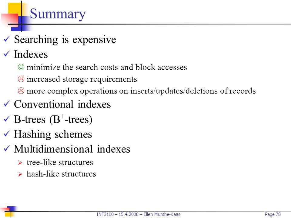 Summary Searching is expensive Indexes Conventional indexes