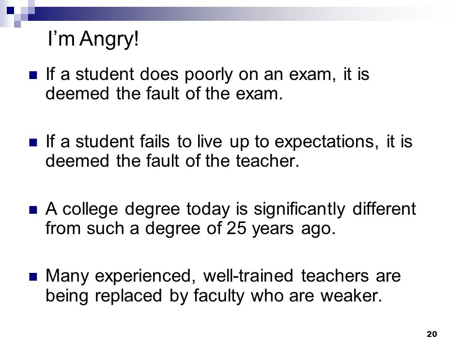 I'm Angry! If a student does poorly on an exam, it is deemed the fault of the exam.
